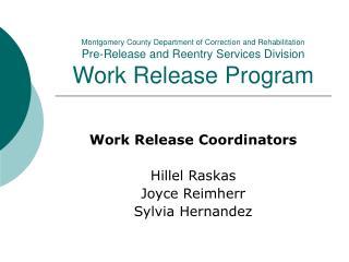 Work Release Coordinators Hillel Raskas Joyce Reimherr Sylvia Hernandez