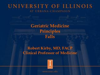 Geriatric Medicine Principles Falls Robert Kirby, MD, FACP Clinical Professor of Medicine