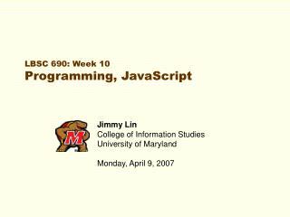 LBSC 690: Week 10 Programming, JavaScript
