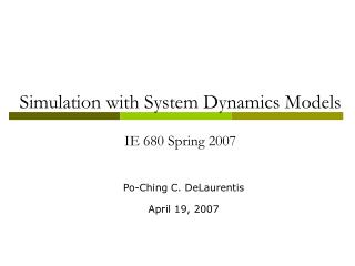 Simulation with System Dynamics Models IE 680 Spring 2007