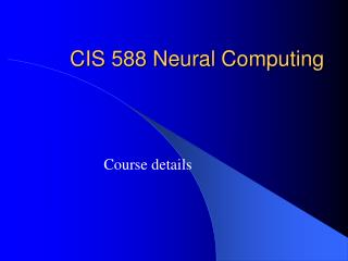 CIS 588 Neural Computing