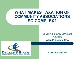 WHAT MAKES TAXATION OF COMMUNITY ASSOCIATIONS SO COMPLEX?
