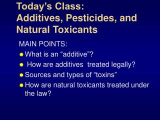 Today's Class: Additives, Pesticides, and Natural Toxicants