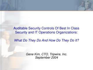 Auditable Security Controls Of Best In Class Security and IT Operations Organizations:  What Do They Do And How Do They