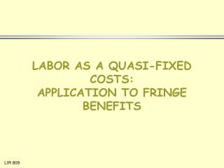 LABOR AS A QUASI-FIXED COSTS: APPLICATION TO FRINGE BENEFITS