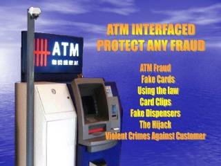 ATM INTERFACED PROTECT ANY FRAUD