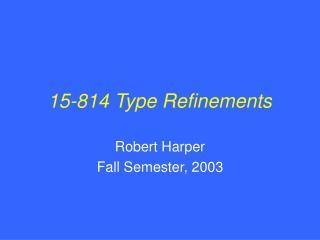 15-814 Type Refinements
