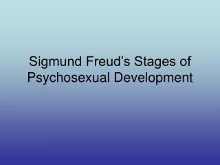 Sigmund Freud's Stages of Psychosexual Development