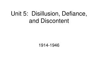 Unit 5:  Disillusion, Defiance, and Discontent