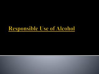Responsible Use of Alcohol