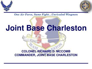 COLONEL RICHARD D. MCCOMB COMMANDER, JOINT BASE CHARLESTON