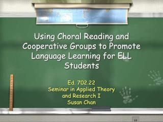 Using Choral Reading and Cooperative Groups to Promote Language Learning for ELL Students