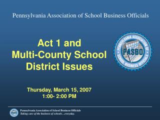 Act 1 and Multi-County School District Issues Thursday, March 15, 2007 1:00- 2:00 PM
