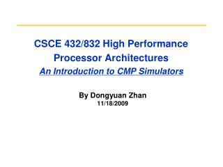 CSCE 432/832 High Performance Processor Architectures An Introduction to CMP Simulators