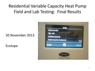 Residential Variable Capacity Heat Pump Field and Lab Testing:  Final Results