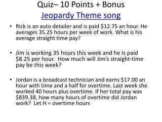 Quiz– 10 Points + Bonus Jeopardy Theme song