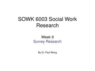 SOWK 6003 Social Work Research Week  9  Survey Research