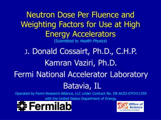 J . Donald Cossairt, Ph.D., C.H.P. Kamran Vaziri, Ph.D. Fermi National Accelerator Laboratory