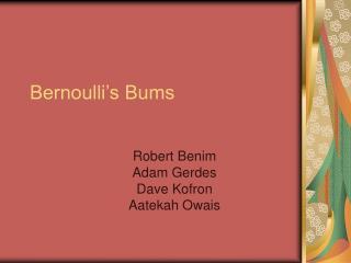 Bernoulli's Bums