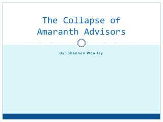The Collapse of Amaranth Advisors