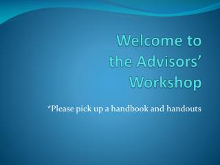 Welcome to  the Advisors'  Workshop