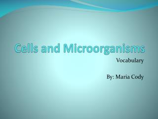 Cells and Microorganisms