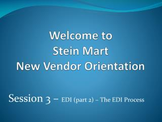 Welcome to  Stein Mart New Vendor Orientation