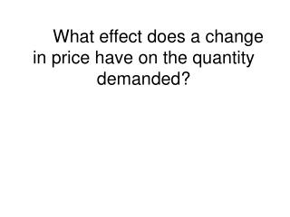 What effect does a change in price have on the quantity demanded?