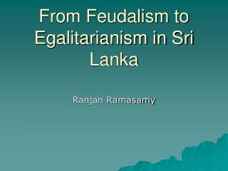 From Feudalism to Egalitarianism in Sri Lanka