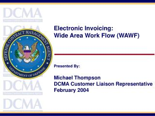 Electronic Invoicing: Wide Area Work Flow (WAWF) Presented By: Michael Thompson