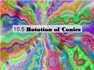10.5  Rotation of Conics