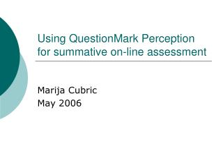 Using QuestionMark Perception for summative on-line assessment