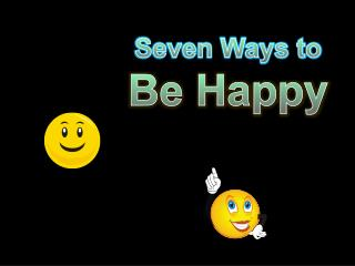 Seven Ways to Be Happy