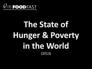 The State of  Hunger & Poverty  in the World (2013)