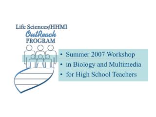 Summer 2007 Workshop in Biology and Multimedia  for High School Teachers