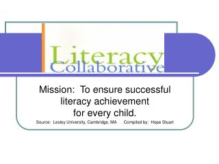 Mission:  To ensure successful literacy achievement                     for every child.