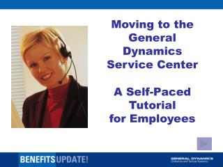 Moving to the General Dynamics Service Center A Self-Paced Tutorial  for Employees