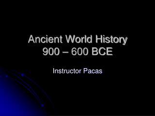 Ancient World History  900 – 600 BCE