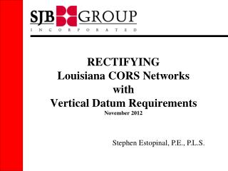 RECTIFYING Louisiana CORS Networks with Vertical Datum Requirements November 2012