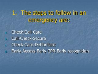 1.  The steps to follow in an emergency are: