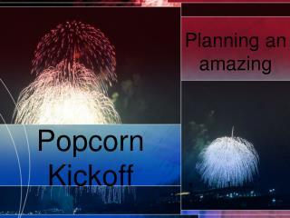 Popcorn Kickoff