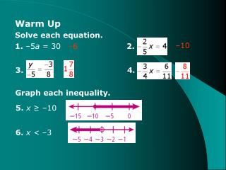 Warm Up Solve each equation.          1.  –5 a  = 30  			 2.