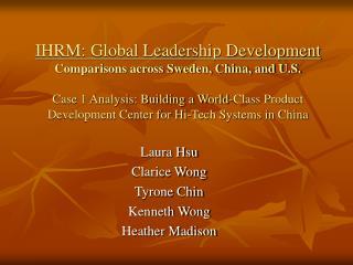Laura Hsu Clarice Wong Tyrone Chin Kenneth Wong Heather Madison
