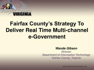 Fairfax County�s Strategy To Deliver Real Time Multi-channel  e-Government