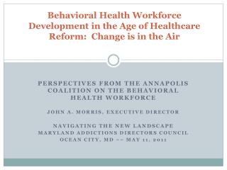 Behavioral Health Workforce Development in the Age of Healthcare Reform:  Change is in the Air
