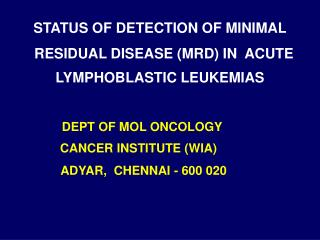 STATUS OF DETECTION OF MINIMAL   RESIDUAL DISEASE (MRD) IN  ACUTE LYMPHOBLASTIC LEUKEMIAS