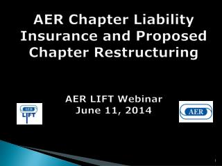AER Chapter Liability Insurance and Proposed Chapter Restructuring AER LIFT Webinar June 11, 2014