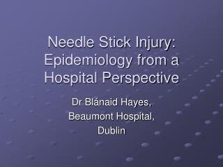 Needle Stick Injury: Epidemiology from a Hospital Perspective