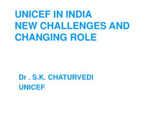 UNICEF IN INDIA NEW CHALLENGES AND CHANGING ROLE