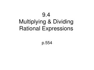 9.4  Multiplying  Dividing Rational Expressions